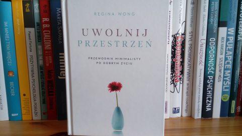 Uwolnij przestrzeń Regina Wong recenzja książki
